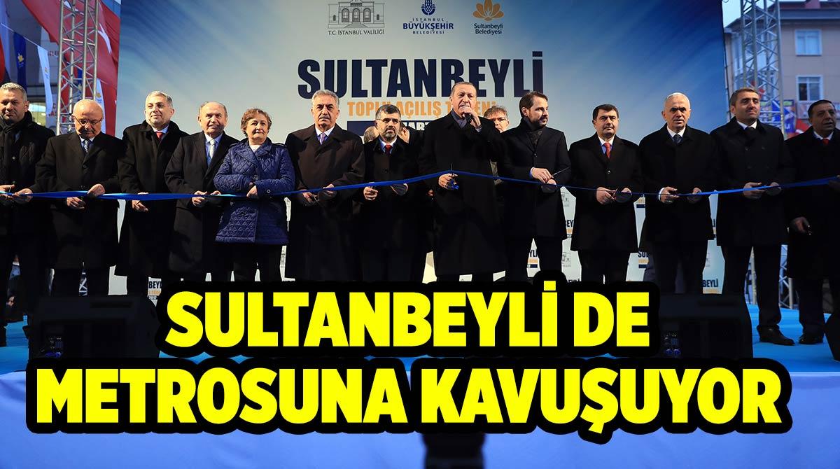 SULTANBEYLİ DE METROSUNA KAVUŞUYOR