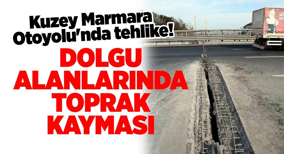 Kuzey Marmara Otoyolu'nda tehlike!