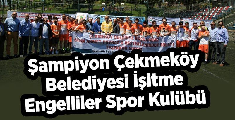 Şampiyon Çekmeköy Belediyesi İşitme Engelliler Spor Kulübü