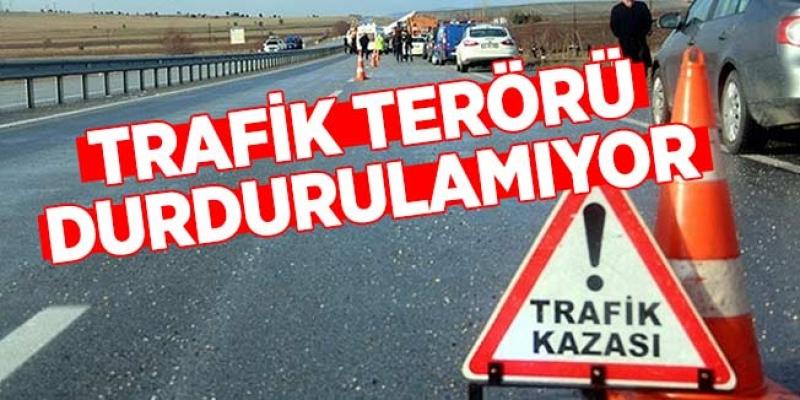 TRAFİK TERÖRÜ DURDURULAMIYOR