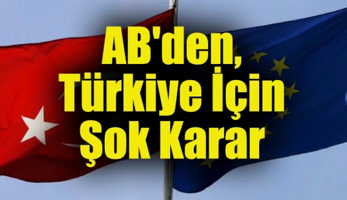 AB'den, Türkiye İçin Şok Karar