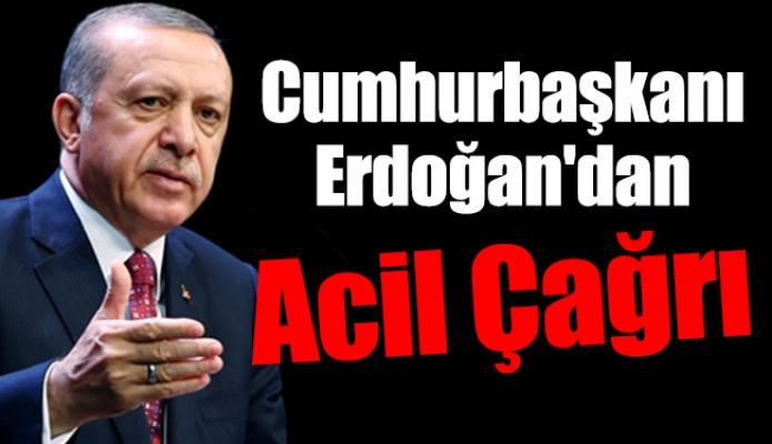 Cumhurbaşkanı Erdoğan'dan Acil Çağrı