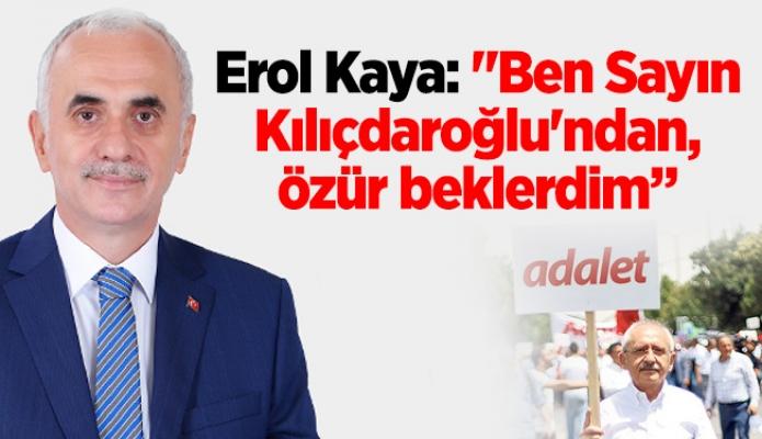 """Erol Kaya: """"Ben Sayın Kılıçdaroğlu'ndan, özür beklerdim"""""""