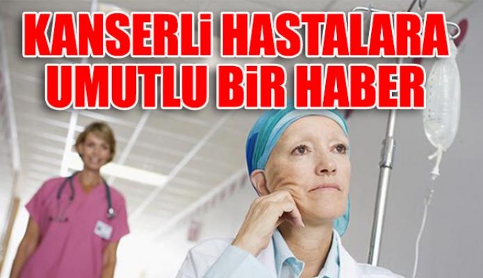 Kanserli Hastalara Umutlu Bir Haber