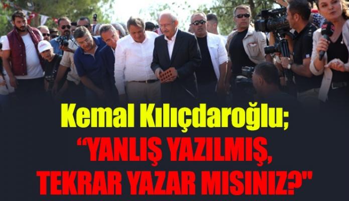 """Kemal Kılıçdaroğlu; """"YANLIŞ YAZILMIŞ, TEKRAR YAZAR MISINIZ?"""""""