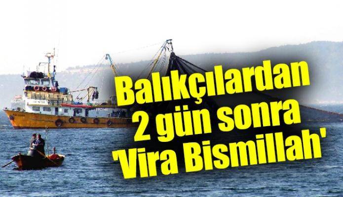Balıkçılardan 2 gün sonra 'Vira Bismillah'