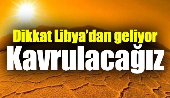 Dikkat Libya'dan geliyor: Kavrulacağız