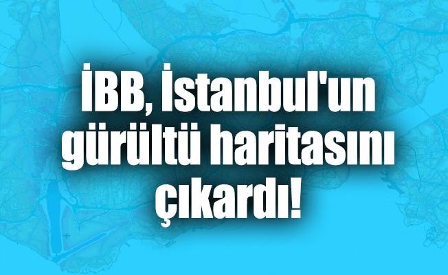 İBB, İstanbul'un gürültü haritasını çıkardı!