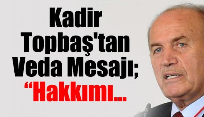 """Kadir Topbaş'tan Veda Mesajı; """"Hakkımı..."""