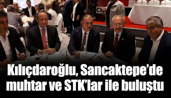 Kılıçdaroğlu, Sancaktepe'de muhtar ve STK'lar ilebuluştu