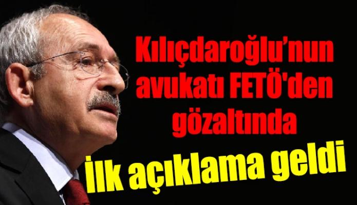 Kılıçdaroğlu'nun avukatı FETÖ'den gözaltında. İlk açıklama geldi.