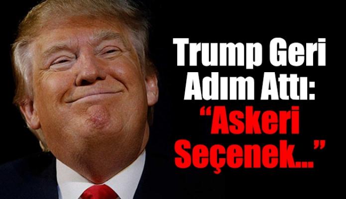 """Trump Geri Adım Attı: """"Askeri Seçenek..."""""""