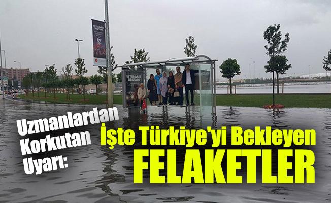 Uzmanlardan Korkutan Uyarı: İşte Türkiye'yi Bekleyen Felaketler