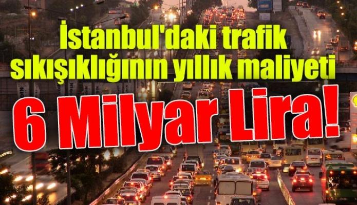 İstanbul'daki trafik sıkışıklığının yıllık maliyeti 6 Milyar Lira!