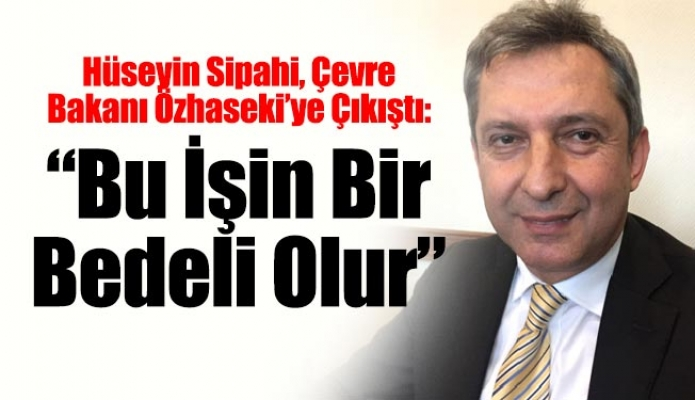 """Sipahi, Özhaseki'ye Çıkıştı:""""Bu İşin Bir Bedeli Olur"""""""