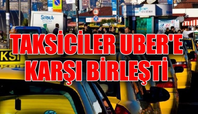 Taksiciler Uber'e karşı birleşti