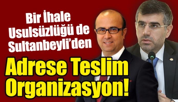 Bir İhale Usulsüzlüğü de Sultanbeyli'den.Adrese Teslim Organizasyon!