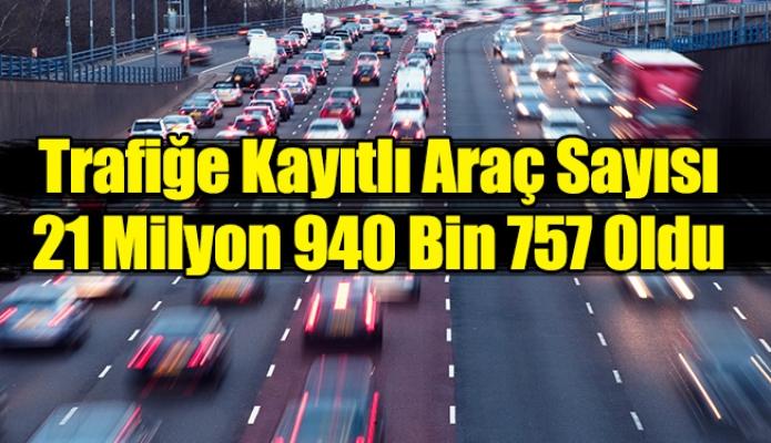 Trafiğe Kayıtlı Araç Sayısı 21 Milyon 940 Bin 757 Oldu