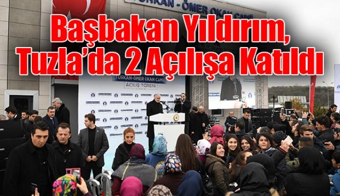 Başbakan Yıldırım, Tuzla'da 2 Açılışa Katıldı