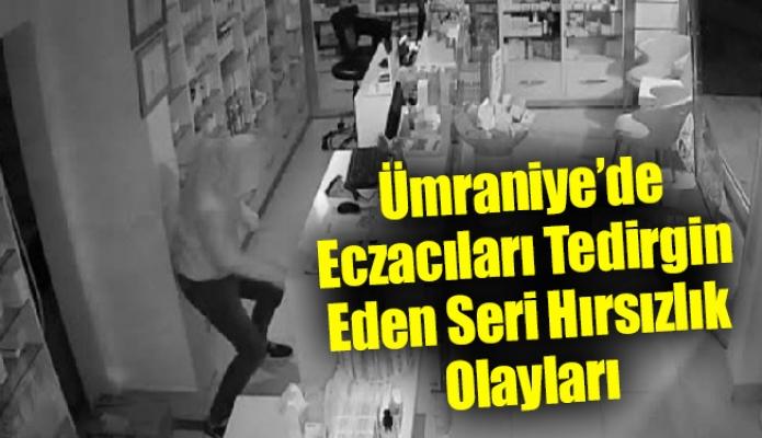 Ümraniye'de Eczacıları Tedirgin Eden Seri Hırsızlık Olayları