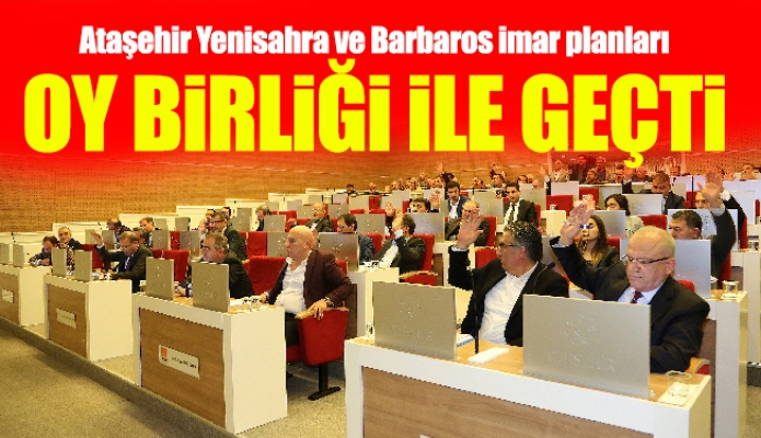 Ataşehir Yenisahra ve Barbaros imar planlarıoy birliği ile geçti