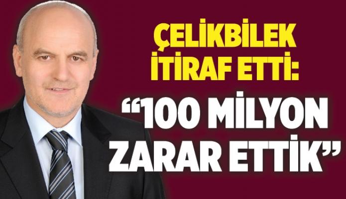 """ÇELİKBİLEK İTİRAF ETTİ:""""100 MİLYON ZARAR ETTİK"""""""