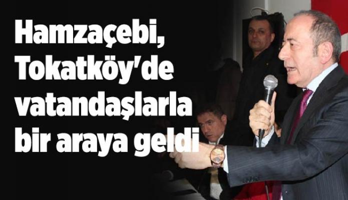 Hamzaçebi, Tokatköy'de vatandaşlarla bir araya geldi