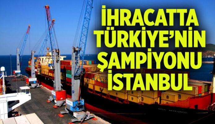 İHRACATTA TÜRKİYE'NİN ŞAMPİYONU İSTANBUL