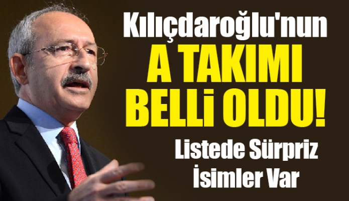 Kılıçdaroğlu'nun A Takımı belli oldu!