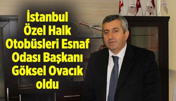 İstanbul Özel Halk Otobüsleri Esnaf Odası Başkanı Göksel Ovacık oldu