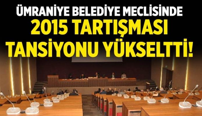 Ümraniye Belediye Meclisinde 2015 Tartışması Tansiyonu Yükseltti!