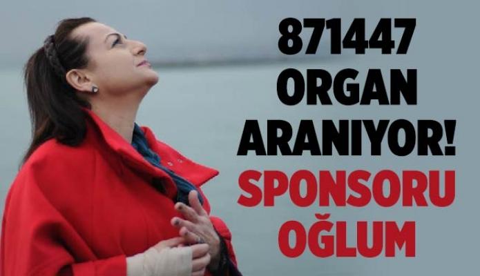 871447 Organ Aranıyor! Sponsoru Oğlum