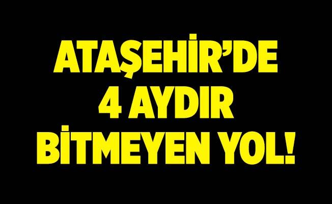 ATAŞEHİR'DE 4 AYDIR BİTMEYEN YOL!