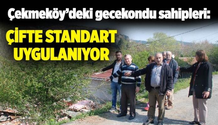 Çekmeköy'deki gecekondu sahipleri:ÇİFTE STANDART UYGULANIYOR