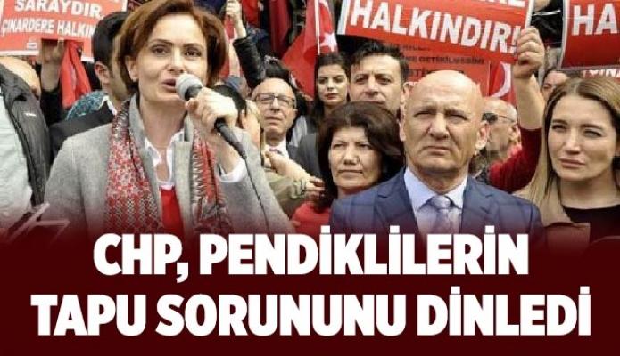 CHP, Pendiklilerin tapu sorununu dinledi