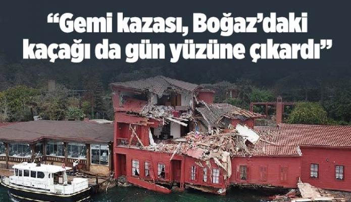 """""""Gemi kazası, Boğaz'daki kaçağı da gün yüzüne çıkardı"""""""