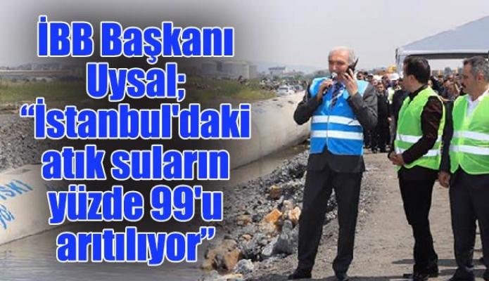 """İBB Başkanı Uysal; """"İstanbul'daki atık suların yüzde 99'u arıtılıyor"""""""