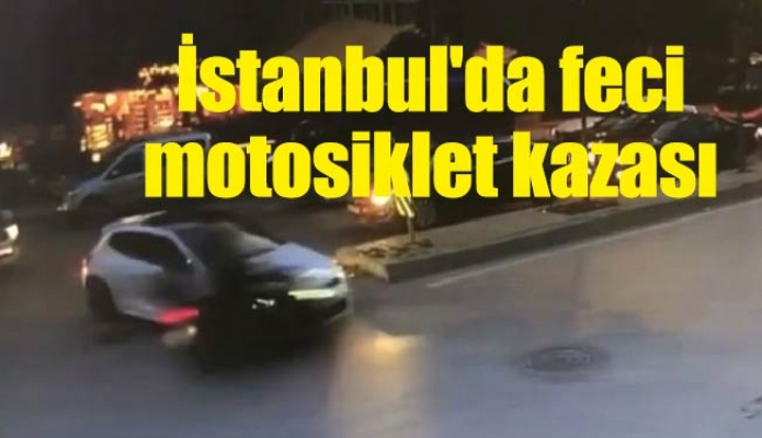 İstanbul'da feci motosiklet kazası