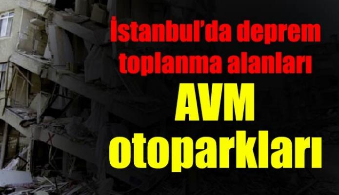 İstanbul'da deprem toplanma alanları AVM otoparkları
