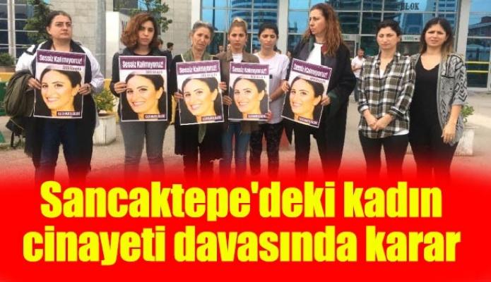 Sancaktepe'deki kadın cinayeti davasında karar