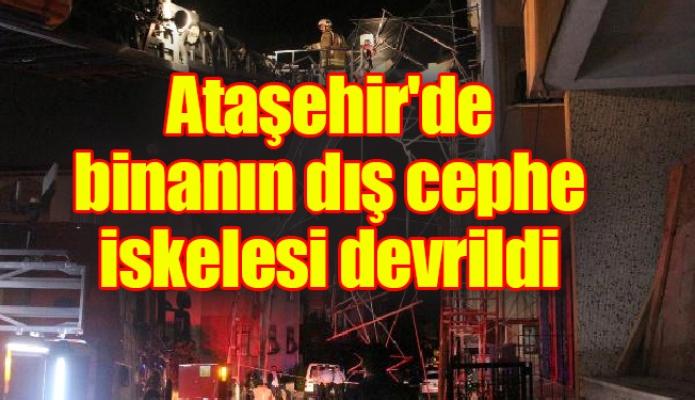 Ataşehir'de binanın dış cephe iskelesi devrildi