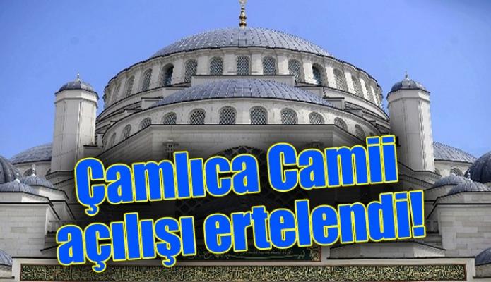Çamlıca Camii açılışı ertelendi!