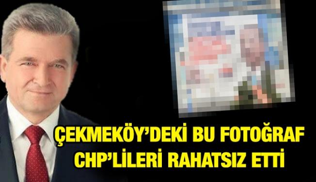 ÇEKMEKÖY'DEKİ BU FOTOĞRAF CHP'LİLERİ RAHATSIZ ETTİ