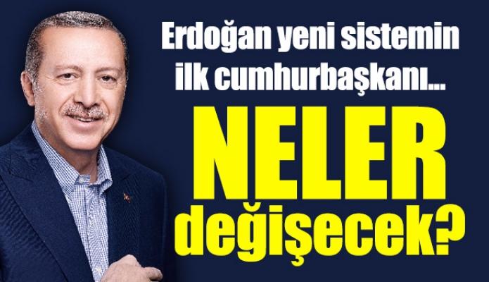 Erdoğan yeni sistemin ilk cumhurbaşkanı... Neler değişecek?