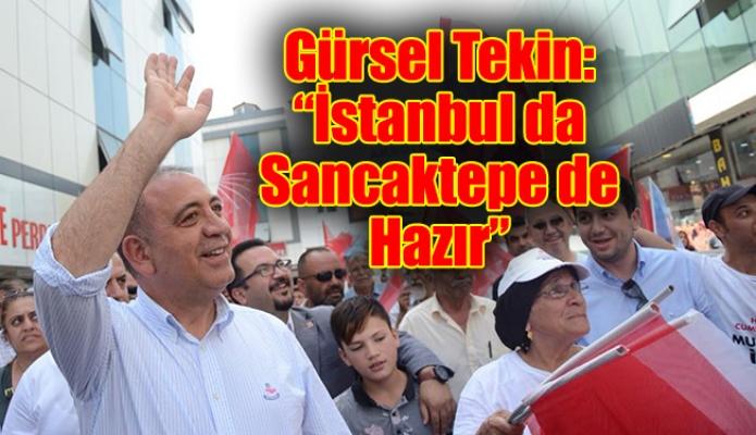 """Gürsel Tekin: """"İstanbul da Sancaktepe de Hazır"""""""