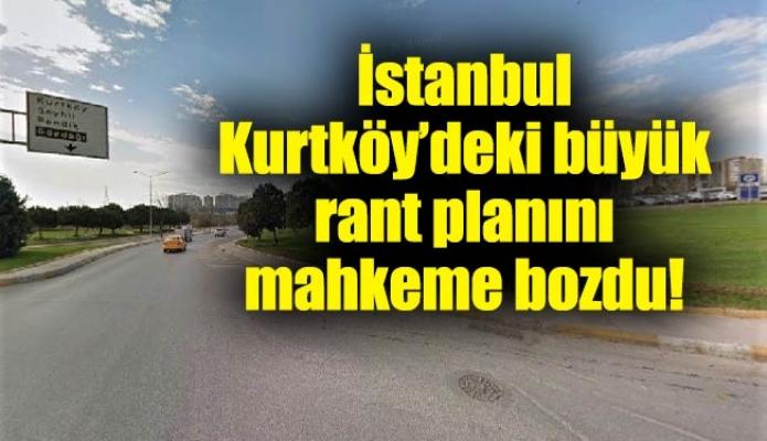 İstanbul Kurtköy'deki büyük rant planını mahkeme bozdu!