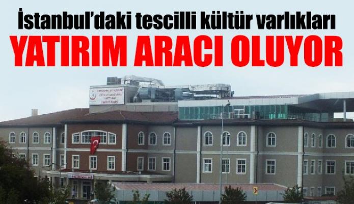İstanbul'daki tescilli kültür varlıkları yatırım aracı oluyor