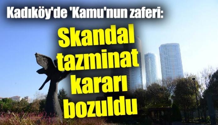 Kadıköy'de 'Kamu'nun zaferi: Skandal tazminat kararı bozuldu