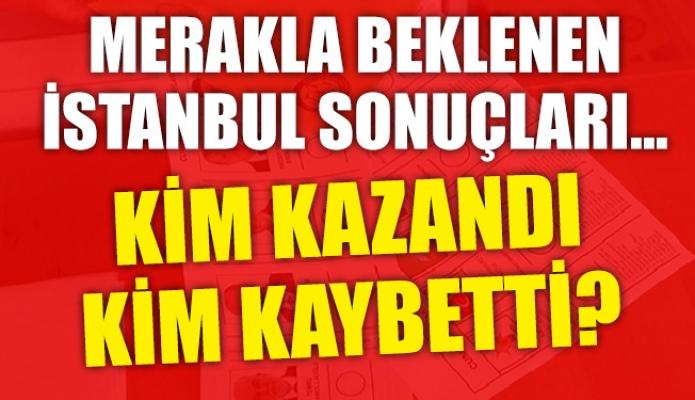 Merakla beklenen İstanbul sonuçları…Kim kazandı kim kaybetti?