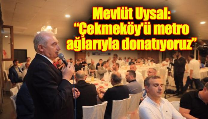 """Mevlüt Uysal: """"Çekmeköy'ü metro ağlarıyla donatıyoruz"""""""
